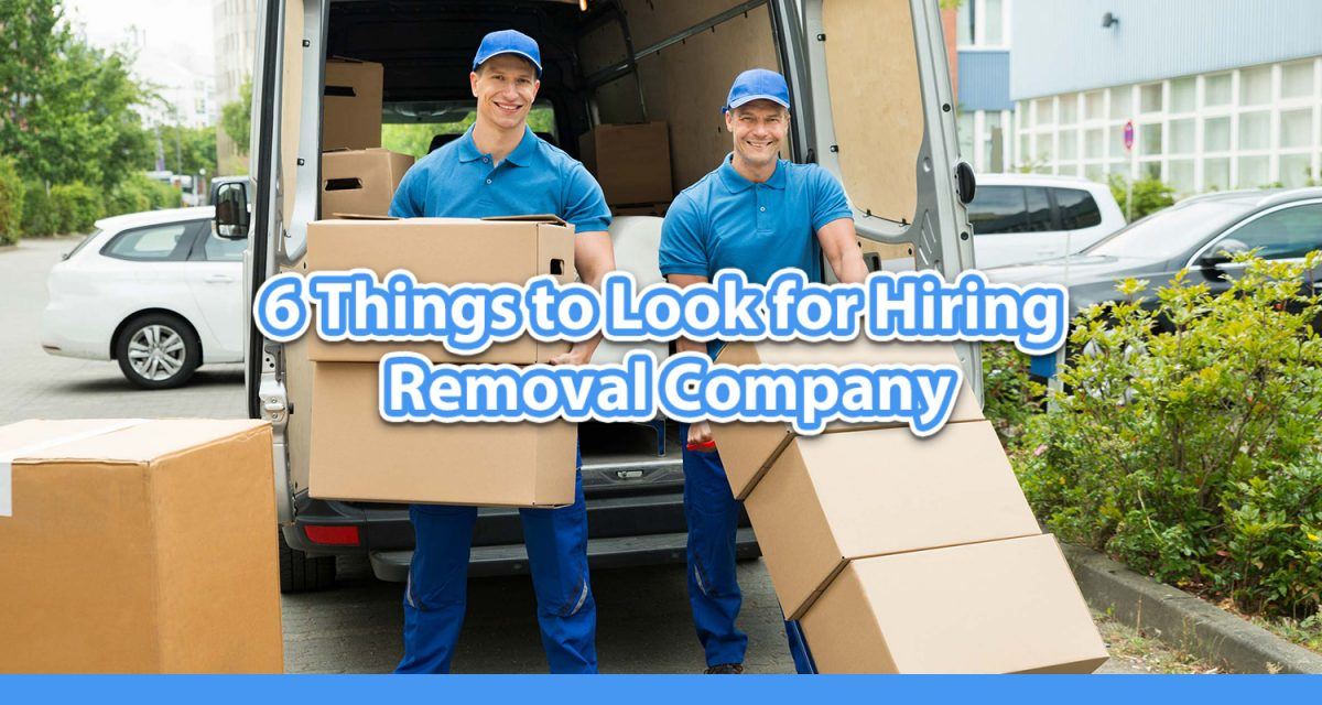 6 Things to Look for Hiring a Quality Removal Company